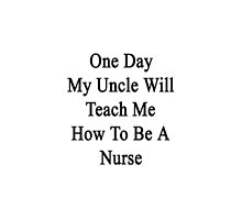 One Day My Uncle Will Teach Me How To Be A Nurse by supernova23