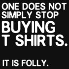 One does not simply stop buying tshirts by nimbusnought