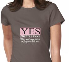 Yes, they're FAKE  My real ones tried to kill me Womens Fitted T-Shirt