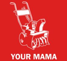 Your Mama Was a Snowblower White by AngryMongo