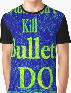 Gun don't kill people...bullets do Graphic T-Shirt