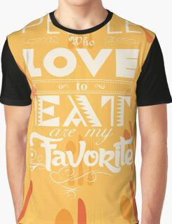 People who love to eat are my favorite Graphic T-Shirt