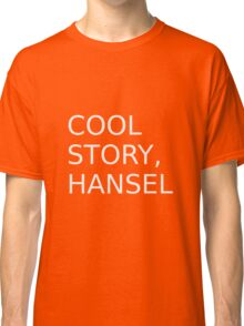 Cool Story, Hansel Classic T-Shirt