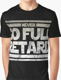 Never Go Full retard Graphic T-Shirt