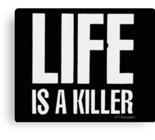 Life is a killer Canvas Print