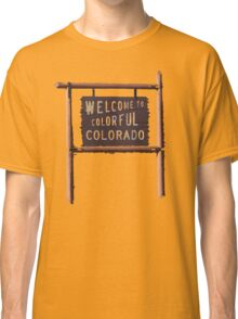 welcome to colorful colorado Classic T-Shirt