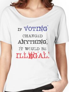 If Voting Changed Anything, It Would Be Illegal Women's Relaxed Fit T-Shirt