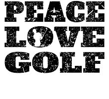 Peace Love Golf (Distressed) by GiftIdea