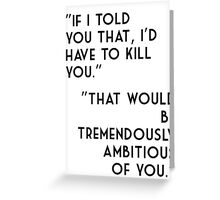I'd have to kill you Greeting Card