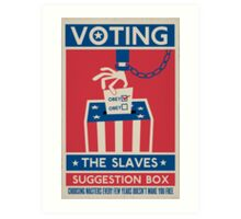 Voting: The Slaves Suggestion Box Art Print