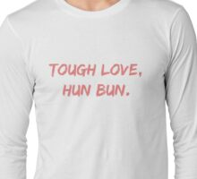 tough love, hun bun Long Sleeve T-Shirt