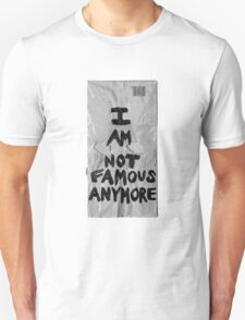 I AM NOT FAMOUS ANYMORE T-Shirt