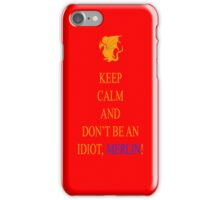 Don't be an Idiot, Merlin iPhone Case/Skin