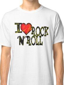 I love Rock & Roll Classic T-Shirt