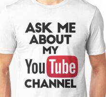 Ask Me About My YouTube Channel Unisex T-Shirt
