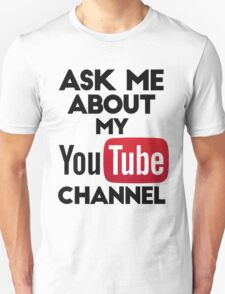 Ask Me About My YouTube Channel T-Shirt