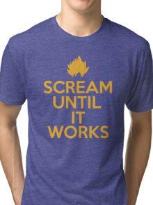 Keep Calm and Scream Until It Works Tri-blend T-Shirt