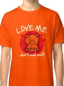 Love me, don't eat me Classic T-Shirt