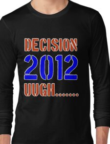 Decision 2012 Long Sleeve T-Shirt