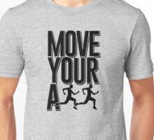 Move your ass Unisex T-Shirt