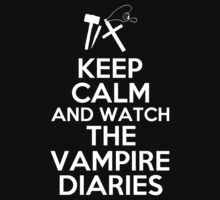 KEEP CALM AND WATCH THE VAMPIRE DIARIES by alexcool