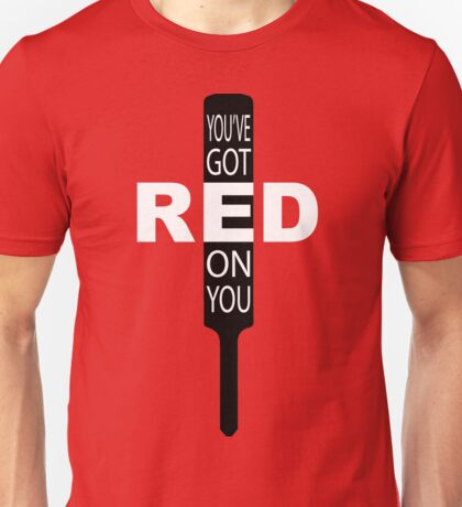 """You've got red on you"" Unisex T-Shirt"