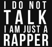 I do not talk, I am just a rapper. by TBuzz