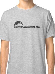 Dumb... Summit Ice Classic T-Shirt