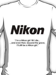 Nikon girl 'till i die! T-Shirt