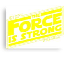 The force is strong in my family... [yellow] Canvas Print