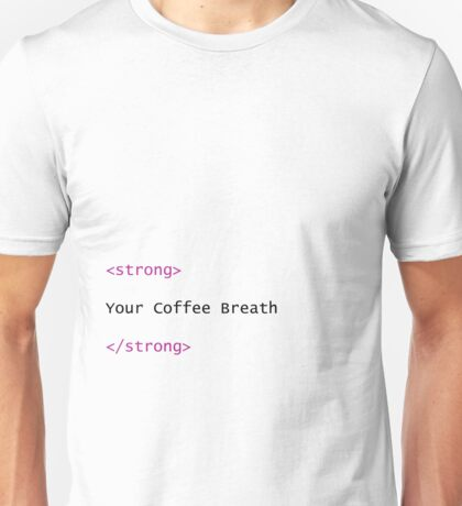 HTML: Your Coffee Breath is Strong Unisex T-Shirt