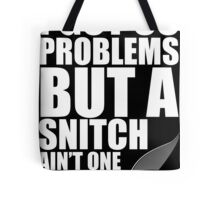 I got 99 problems but a snitch ain't one white Tote Bag