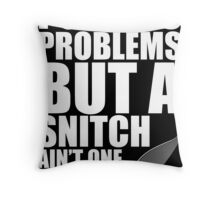 I got 99 problems but a snitch ain't one white Throw Pillow