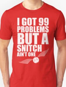 I got 99 problems but a snitch ain't one white Unisex T-Shirt