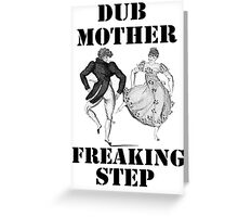 Dub Mother Freaking Step Greeting Card