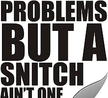 I got 99 problems but a snitch ain't one Black by pixelsgeek