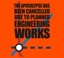The Apocalypse Has Been Cancelled Due To Planned Engineering Works Kids Tee