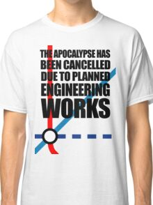 The Apocalypse Has Been Cancelled Due To Planned Engineering Works Classic T-Shirt