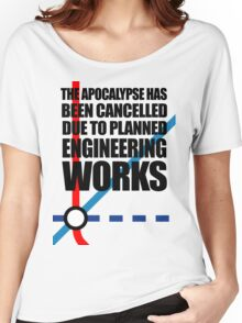 The Apocalypse Has Been Cancelled Due To Planned Engineering Works Women's Relaxed Fit T-Shirt