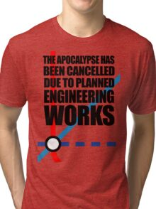 The Apocalypse Has Been Cancelled Due To Planned Engineering Works Tri-blend T-Shirt