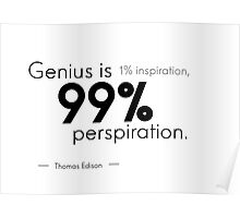 genius is perspiration - Thomas Edison Poster