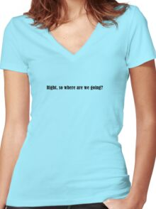 Right, so where are we going? Women's Fitted V-Neck T-Shirt