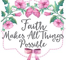 Faith Makes All Things Possible by lovealice
