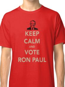 KEEP CALM AND VOTE RON PAUL Classic T-Shirt