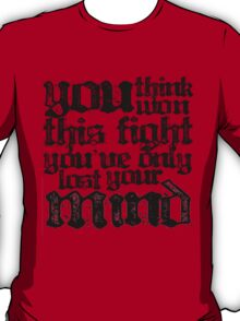 You Think You've Won This Fight... T-Shirt