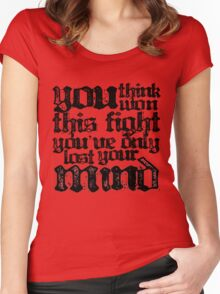 You Think You've Won This Fight... Women's Fitted Scoop T-Shirt