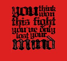 You Think You've Won This Fight... Unisex T-Shirt