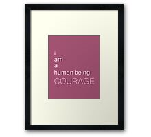 I am a human being courage Framed Print