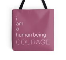 I am a human being courage Tote Bag