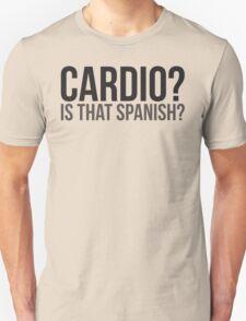 Cardio? Is That Spanish? (Gym Humor) T-Shirt